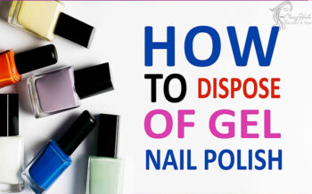 How to dispose of gel nail polish without destroying your nails