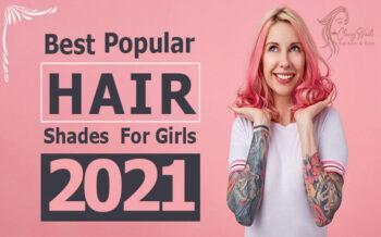 Hair Shades | Popular Hair Shades for Girls | Latest 2021
