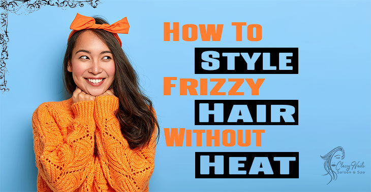 How to Style Frizzy Hair without Heat