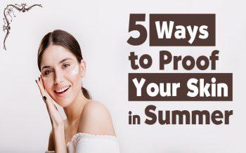 How summer-proof your skin Best Method?