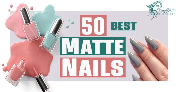 50+ Classy Matte Nails Art   Classy Nails   2021