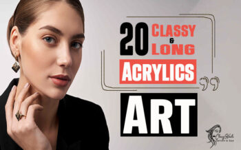20+ CLASSY NAILS & LONG ACRYLICS ART