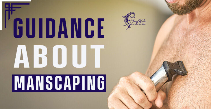 Guidance about Manscaping All Over the Body | Classy Nails | 2021